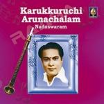 Karukurichi Arunachalam - Nadaswaram
