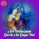 Are Dwarpalo Garib Aa Gaya Hai