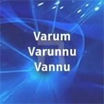 Varum Varunnu Vannu
