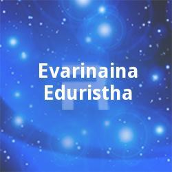 Evarinaina Eduristha songs