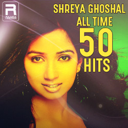 Shreya Ghoshal All Time 50 Hits songs
