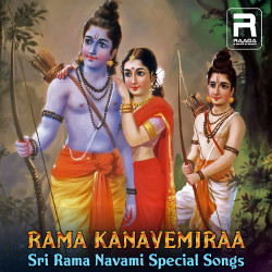 Rama Kanavemiraa - Sri Rama Navami Special Songs songs