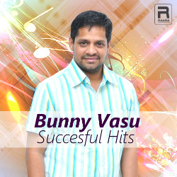 Bunny Vasu Succesful Hits songs