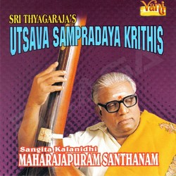 Sri Thyagarajas Utsava Sampradaya Krithis songs