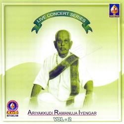 Live Concert Series (Ariyakudi Ramanuja Iyengar) Vol - 2 songs