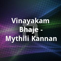 Vinayakam Bhaje - Mythili Kannan songs