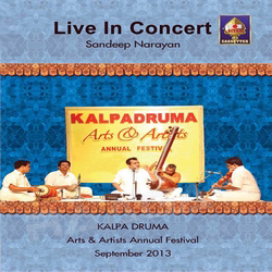 Live In Concert - Sandeep Narayan (Kalpa Druma Arts and Artists Annual Festival Sept 2013) songs