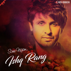 Ishq Rang By Sonu Nigam songs