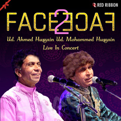 Face 2 Face - Ud. Ahmed Hussain Ud. Mohammed Hussain Live In Concert songs