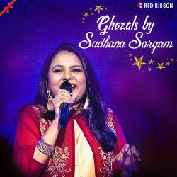Ghazals By Sadhana Sargam songs