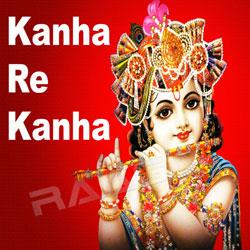 Kanha Re Kanha songs
