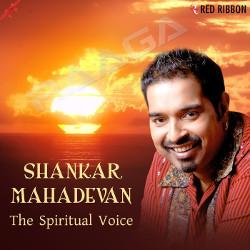 Shankar Mahadevan - The Spiritual Voice songs