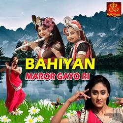 Bahiyan Maror Gayo Ri songs