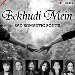 Bekhudi Mein - Sad Romantic Songs