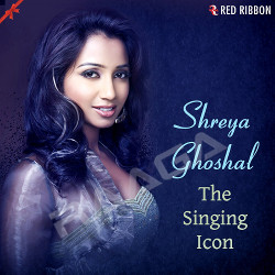 Shreya Ghoshal - The Singing Icon songs