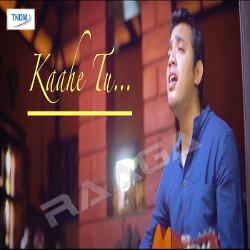 Kaahe Tu songs