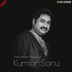 The Velvet Voice Of Kumar Sanu songs