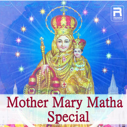 Mother Mary Matha Special