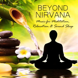 Beyond Nirvana - Music For Meditation, Relaxation & Sound Sleep songs