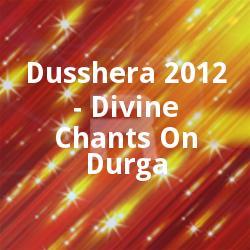 Dusshera 2012 - Divine Chants On Durga songs