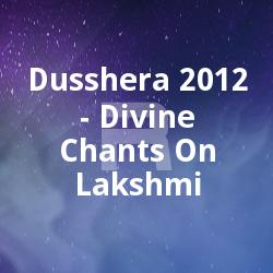 Dusshera 2012 - Divine Chants On Lakshmi songs