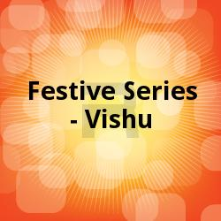 Festive Series - Vishu songs