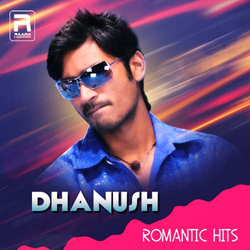 Dhanush's Romantic Hits songs