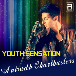 Youth Sensation Anirudh Chartbusters songs