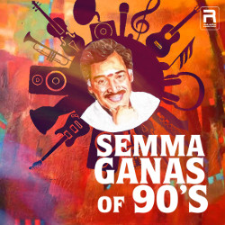 Semma Ganas Of 90s songs
