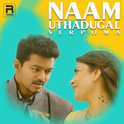 Naam Uthadugal Serpoma songs