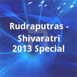 Rudraputras - Shivaratri 2013 Special songs