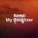 Kamli My Daughter songs