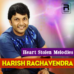 Heart Stolen Melodies - Harish Raghavendra songs