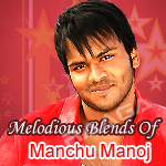 Melodious Blends Of Manchu Manoj songs