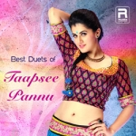Best Duets of Thapsee Pannu songs