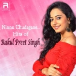 Ninnu Chudagane.. Hits of Rakul Preet Singh songs