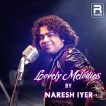 Lovely Melodies By Naresh Iyer songs