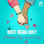 Dost Mera Dost - Friendship Day Special Songs songs