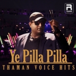 Ye Pilla Pilla - Thaman Voice Hits songs