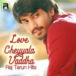 Love Cheyyala Vaddha - Raj Tarun Hits songs