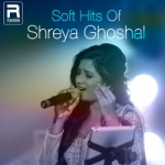 Soft Hits Of Shreya Ghoshal songs