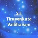 Sri Tiruvenkata Vaibhavam songs
