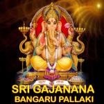 Sri Gajanana Bangaru Pallaki songs