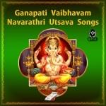 Ganapati Vaibhavam And Navarathri Utsava Songs songs