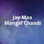 Jay Maa Mangal Chandi songs
