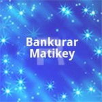 Bankurar Matikey songs