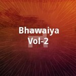 Bhawaiya Vol - 2 songs