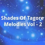 Shades Of Tagore Melodies Vol - 2 songs