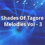 Shades Of Tagore Melodies Vol - 3 songs