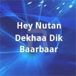 Hey Nutan Dekhaa Dik Baarbaar songs